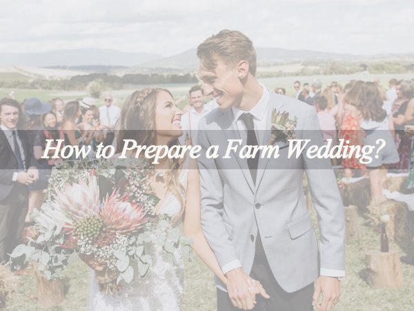 How to Have a Perfect Farm Wedding ?