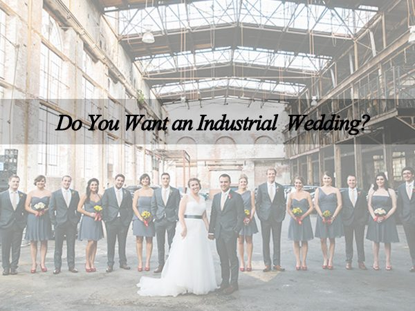 Industrial Inspired Wedding, How to Achieve It?