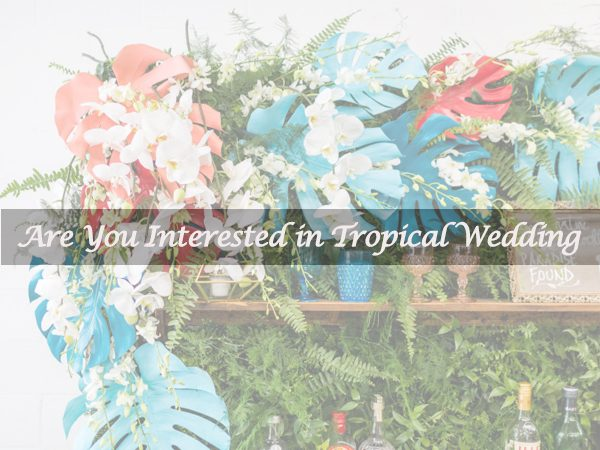 How to Achieve Your Tropical Wedding ?