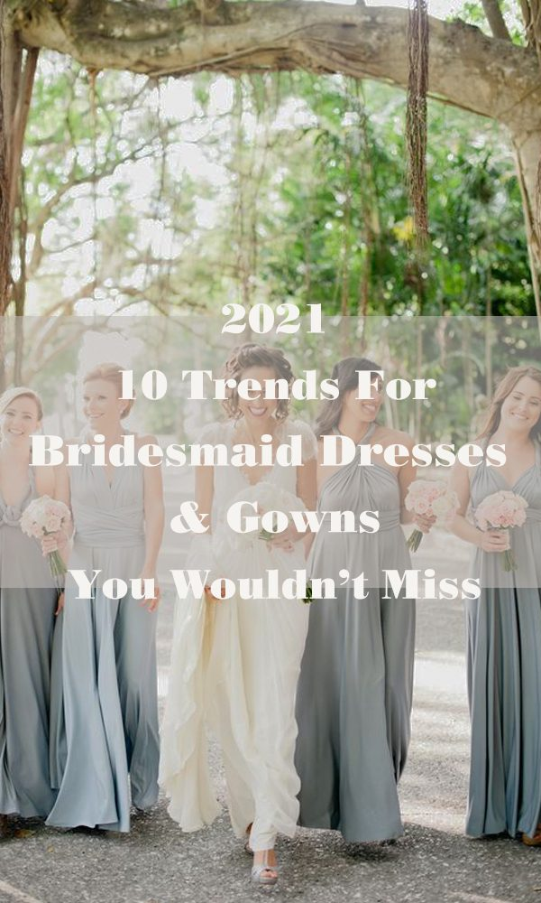 2021 10 Trends For Bridesmaid Dresses & Gowns You Wouldn't Miss