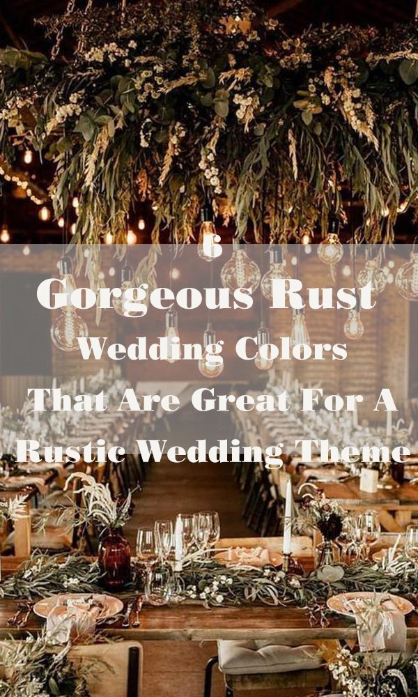 6 Gorgeous Rust Wedding Colors That Are Great For A Rustic Wedding Theme