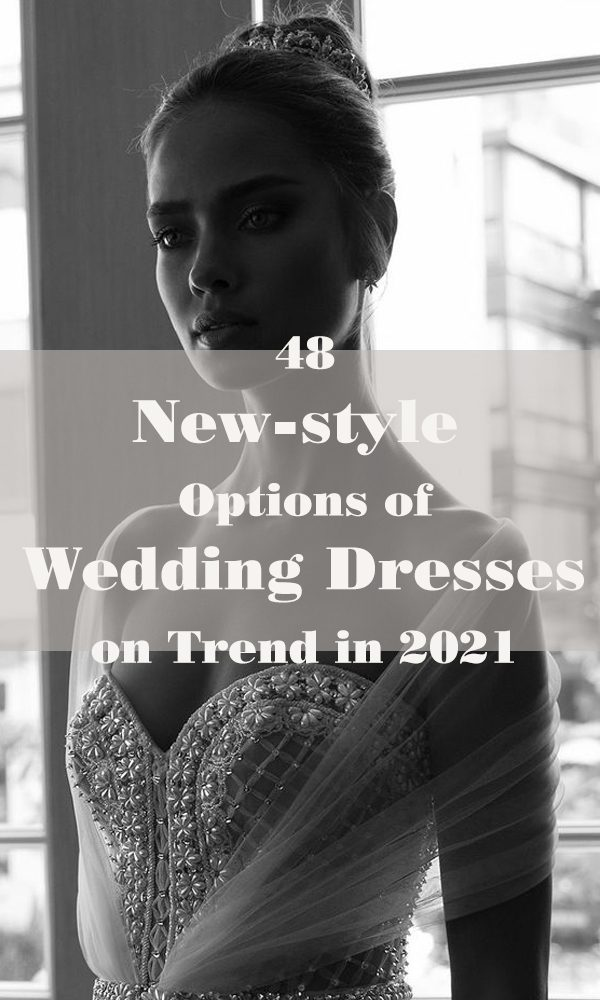 48 New-style Options of Wedding Dresses on Trend in 2021