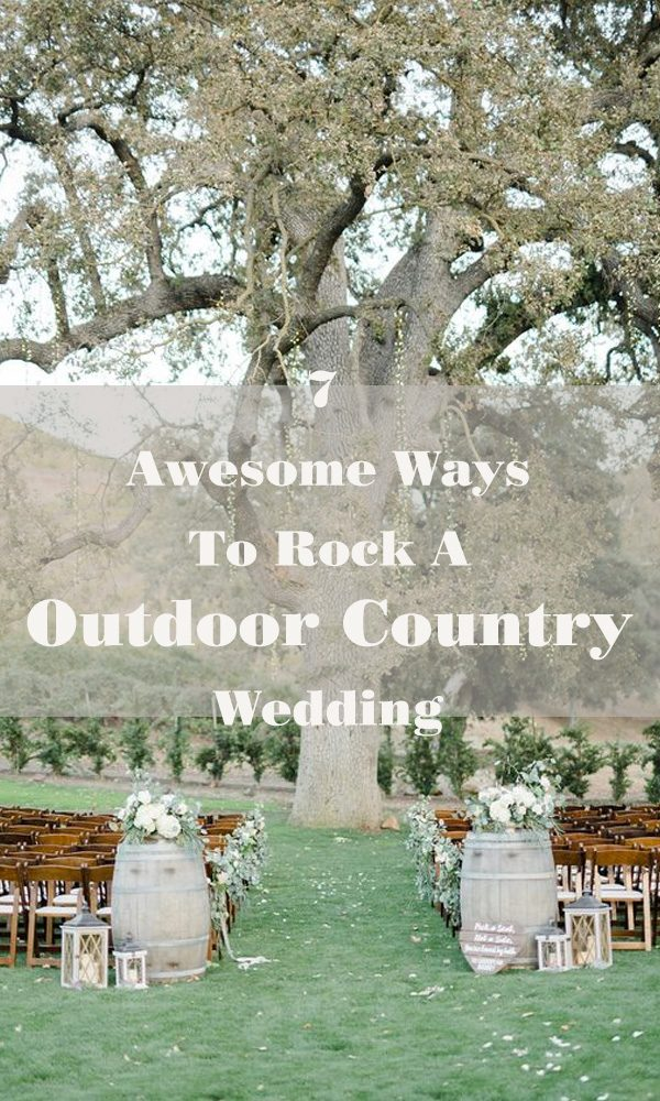 7 Awesome Ways To Rock A Outdoor Country Wedding