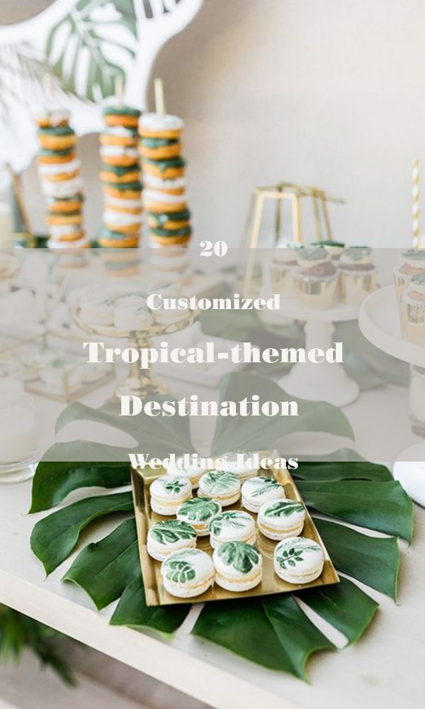 20 Customized Tropical-themed Destination Wedding Ideas