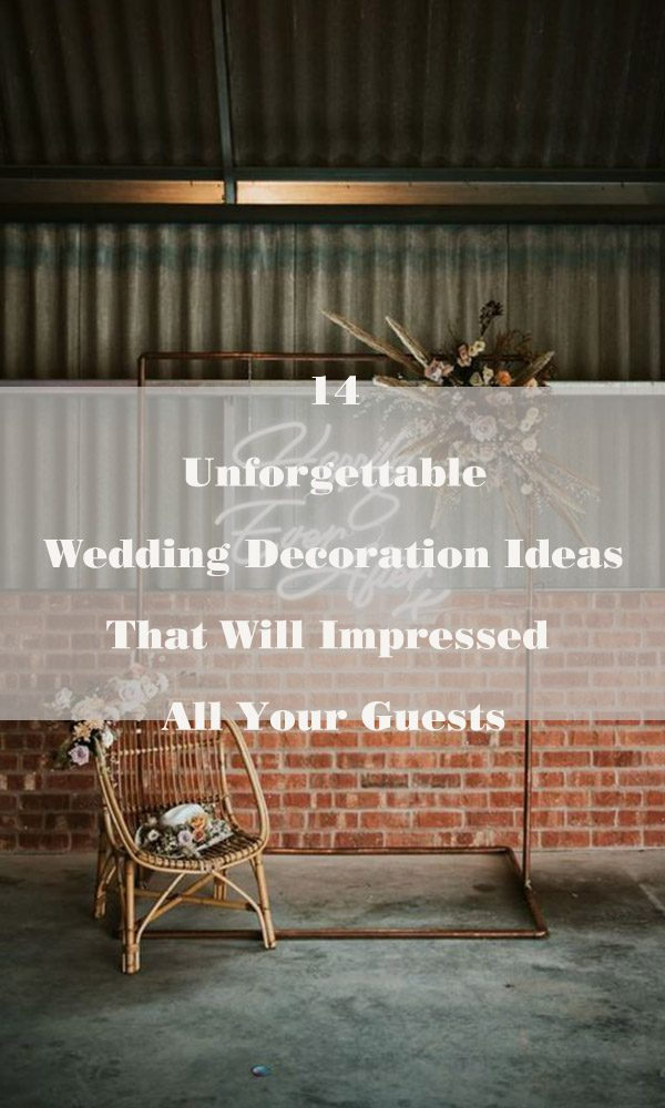 14 Unforgettable Wedding Decoration Ideas That Will Impressed All Your Guests