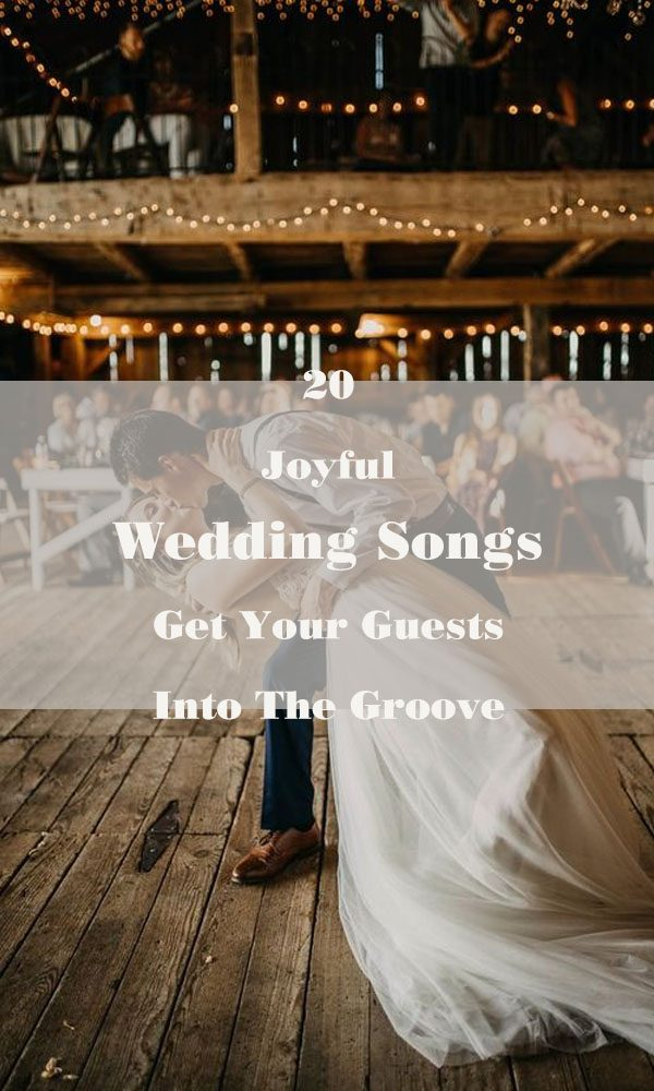 20 Joyful Wedding Songs Get Your Guests Into The Groove