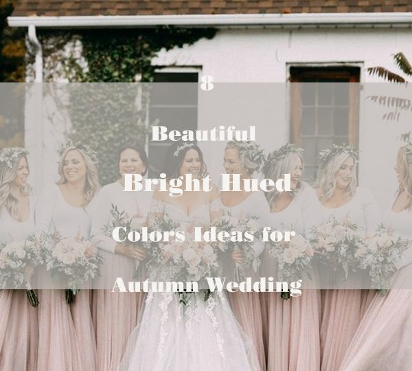 8 Beautiful Bright Hued Colors Ideas for Autumn Wedding