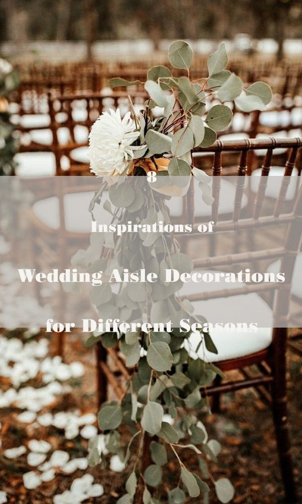 8 Inspirations of Wedding Aisle Decorations for Different Seasons