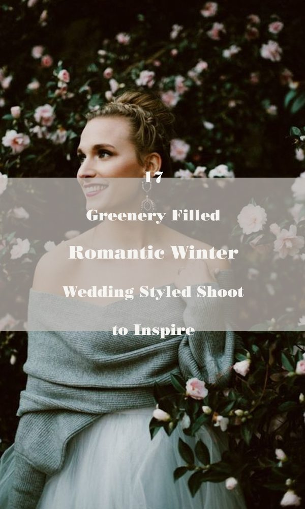 17 Greenery Filled Romantic Winter Wedding Styled Shoots to Inspire