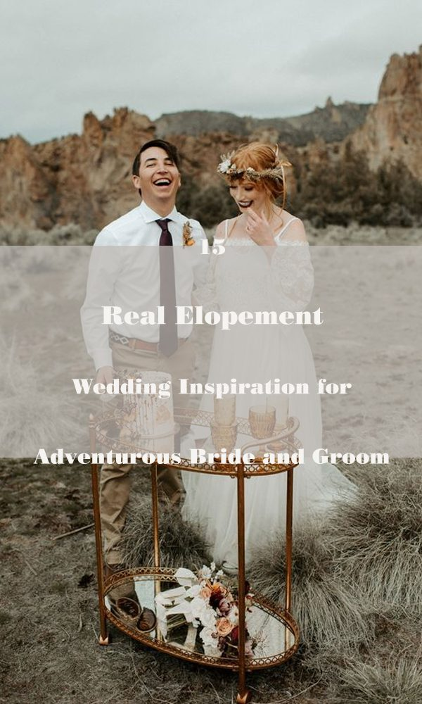 15 Real Elopement Wedding Inspiration for Adventurous Bride and Groom