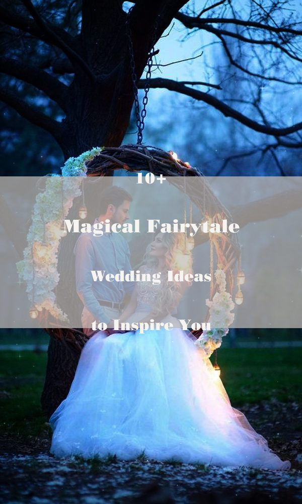 10+ Magical Fairytale Wedding Ideas to Inspire You