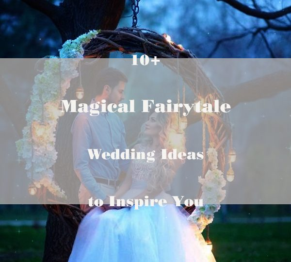 10+ Magical Fairytale Wedding Ideas to Inspire You