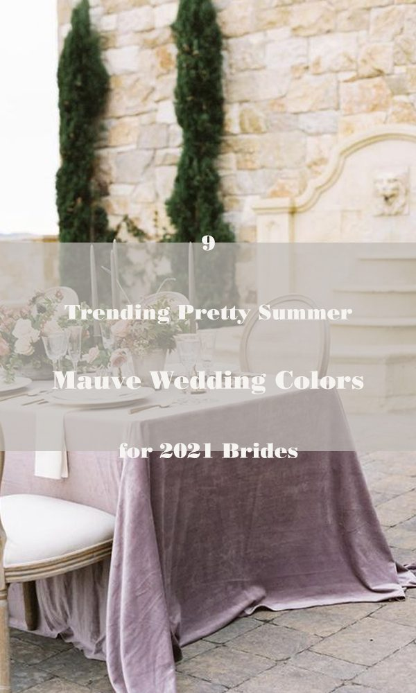9 Trending Pretty Summer Mauve Wedding Colors for 2021 Brides