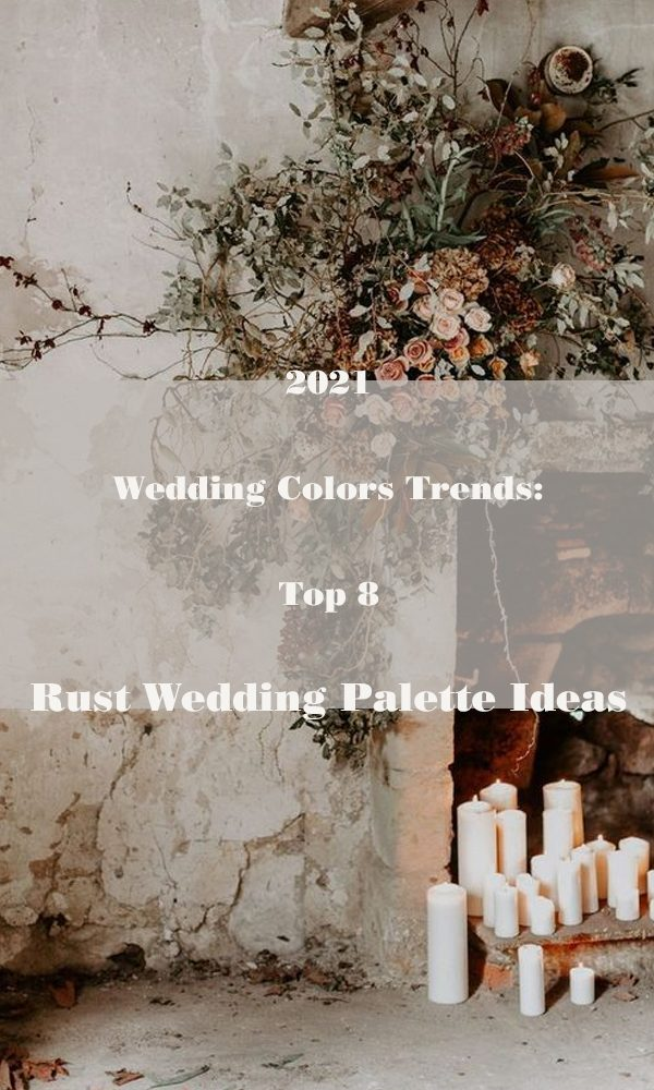 2021 Wedding Colors Trends: Top 5 Rust Wedding Palette Ideas