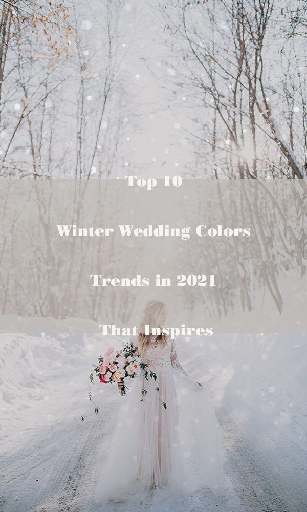 Top 10 Winter Wedding Colors Trends in 2021 That Inspires