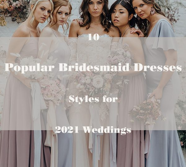 10 Popular Bridesmaid Dresses Styles for 2021 Weddings