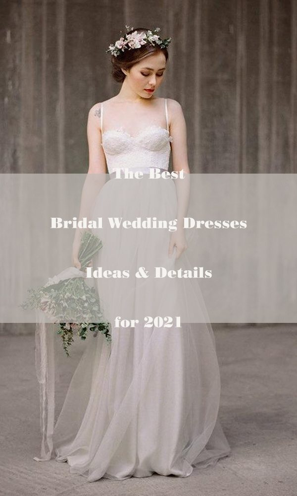 The Best Bridal Wedding Dresses Ideas & Details for 2021