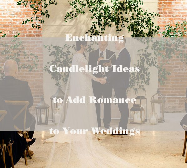 Enchanting Candlelight Ideas to Add Romance to Your Weddings