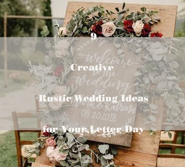 9 Creative Rustic Wedding Ideas for Your Letter Day