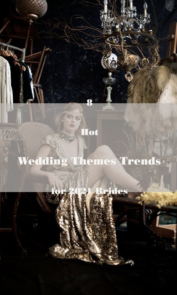 8 Hot Wedding Themes Trends for 2021 Brides