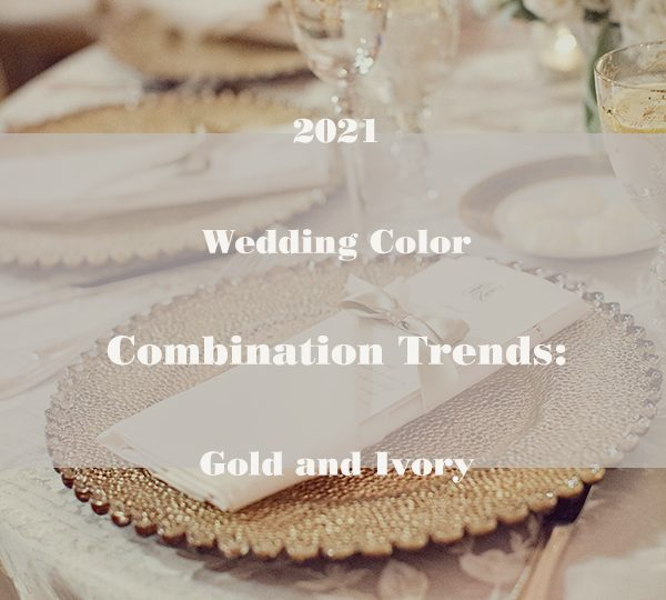 2021 Wedding Color Combination Trends: Gold and Ivory